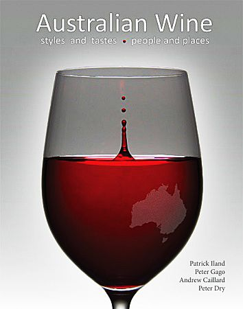 Australian Wine (styles and tastes, people and places), written by Patrick Iland, Peter Gago, Andrew Caillard and Peter Dry.